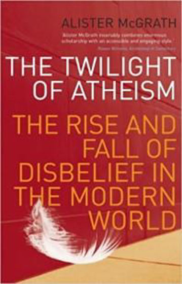 Picture of THE TWILIGHT OF ATHEISM: The Rise and Fall of Disbelief in the Modern World PB