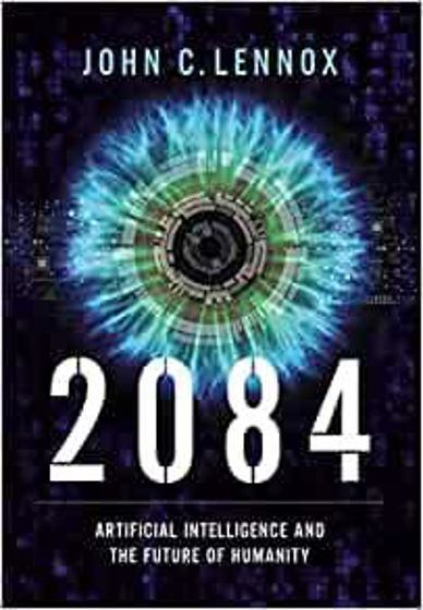 Picture of 2084: Artificial Intelligence, The Future of Humanity and the God Question HB