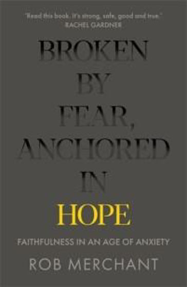 Picture of BROKEN BY FEAR, ANCHORED BY HOPE: Faithfulness in an Age of Anxiety PB