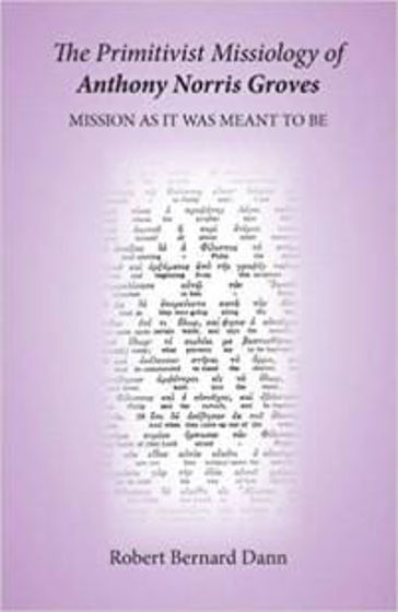 Picture of PRIMITIVE MISSIOLOGY OF ANTHONY NORRIS GROVES: Mission as it was Meant to be PB