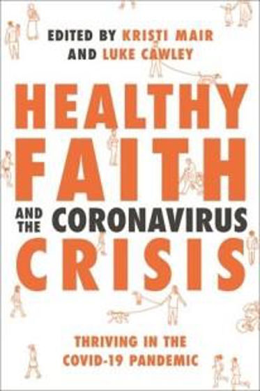 Picture of HEALTHY FAITH AND THE CORONAVIRUS CRISIS: Thriving in the COVID-19 Pandemic PB