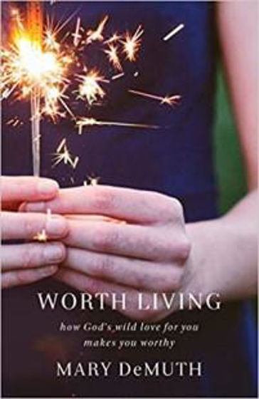 Picture of WORTH LIVING: How God's Wild Love For You Makes You Worthy PB