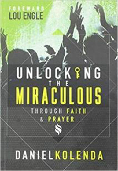 Picture of UNLOCKING THE MIRACULOUS: Through Faith and Prayer PB