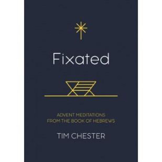 Picture of FIXATED: Advent Meditations From The Book of Hebrews PB