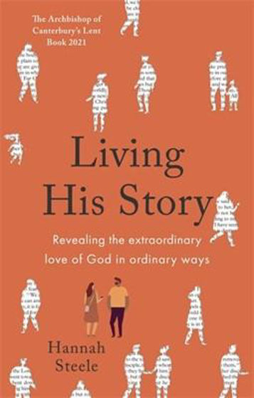 Picture of LIVING HIS STORY: Revealing the Extra-Ordinary Love of God in Ordinary Ways PB