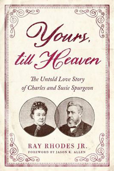 Picture of YOURS TILL HEAVEN: The Untold Love Story of Charles and Susie Spurgeon PB