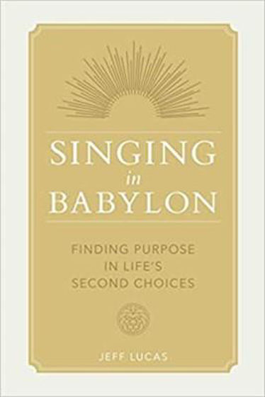 Picture of SINGING IN BABYLON: Finding Purpose In Life's Second ChoicesPB