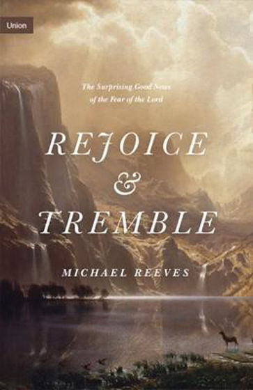 Picture of REJOICE AND TREMBLE: The Surprising Good News of the Fear of the Lord HB