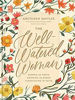 Picture of WELL WATERED WOMAN: Rooted in Truth, Growing in Grace, Flourishing in Faith HB