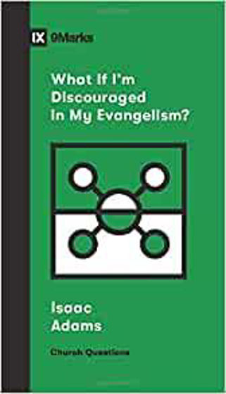 Picture of 9 MARKS- WHAT IF IM DISCOURAGED IN MY EVANGELISM? PB