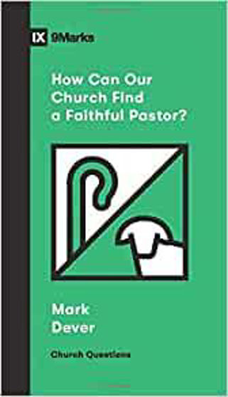Picture of 9 MARKS- HOW CAN OUR CHURCH FIND A FAITHFUL PASTOR? PB