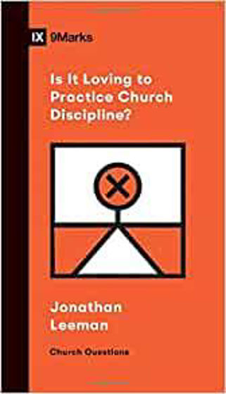 Picture of 9 MARKS- IS IT LOVING TO PRACTICE CHURCH DISCIPLINE? PB
