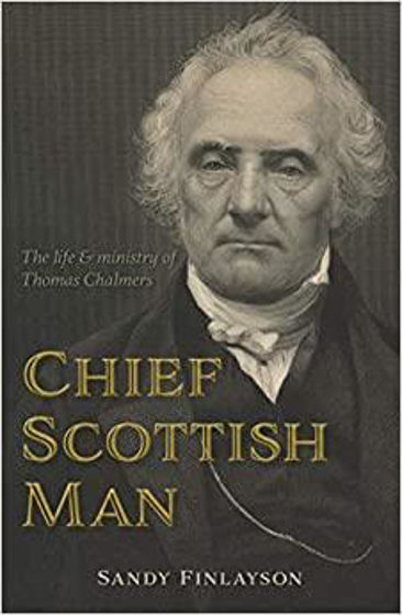 Picture of CHIEF SCOTTISH MAN: The Life and Ministry of Thomas Chalmers PB