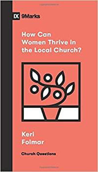 Picture of 9 MARKS- HOW CAN WOMEN THRIVE IN THE LOCAL CHURCH? PB