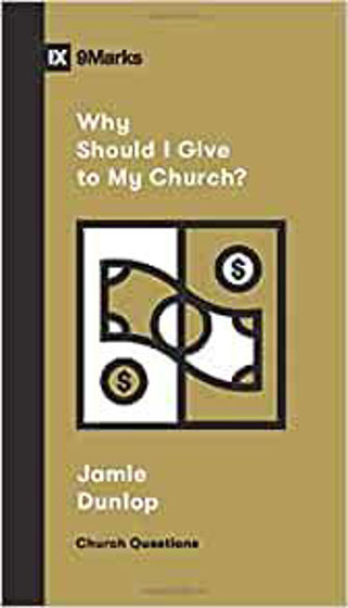 Picture of 9 MARKS-WHY SHOULD I GIVE TO MY CHURCH? PB