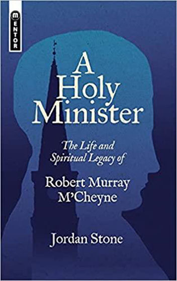 Picture of A HOLY MINISTER: The Life and Spiritual Legacy of Robert Murray M'Cheyne PB