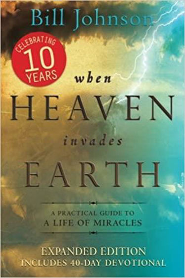 Picture of WHEN HEAVEN INVADES EARTH EXPANDED EDITION: A Practical Guide to a Life of Miracles PB