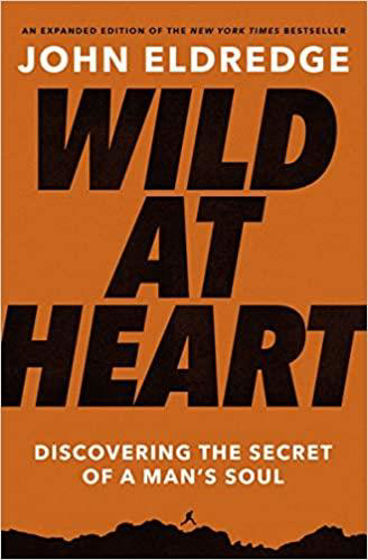 Picture of WILD AT HEART Expanded Edition: Discovering the Secret of a Man's Soul PB