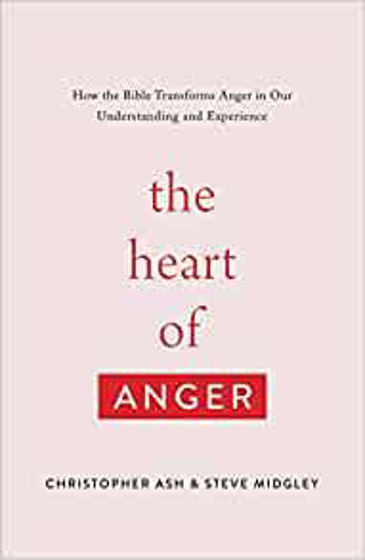 Picture of THE HEART OF ANGER: How the Bible Transforms Anger in Our Understanding and Experience PB