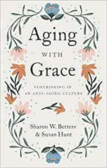 Picture of AGEING WITH GRACE: Flourishing in an Anti-Aging Culture PB