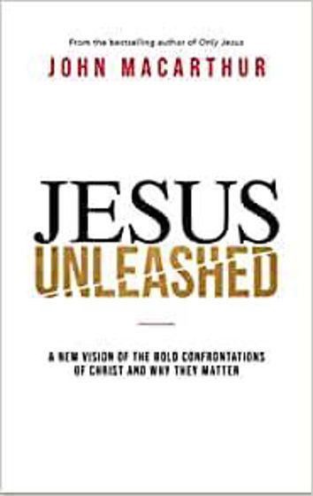 Picture of JESUS UNLEASHED: A New Vision of the Bold Confrontations of Christ and Why They Matter PB