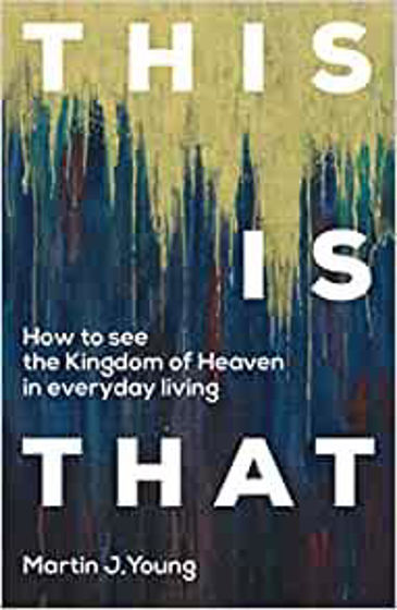 Picture of THIS IS THAT: How to See the Kingdom of Heaven in Everyday Living PB